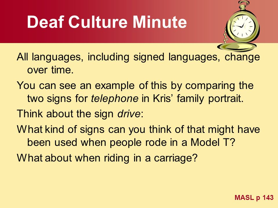 Deaf Culture Minute All languages, including signed languages, change over time.