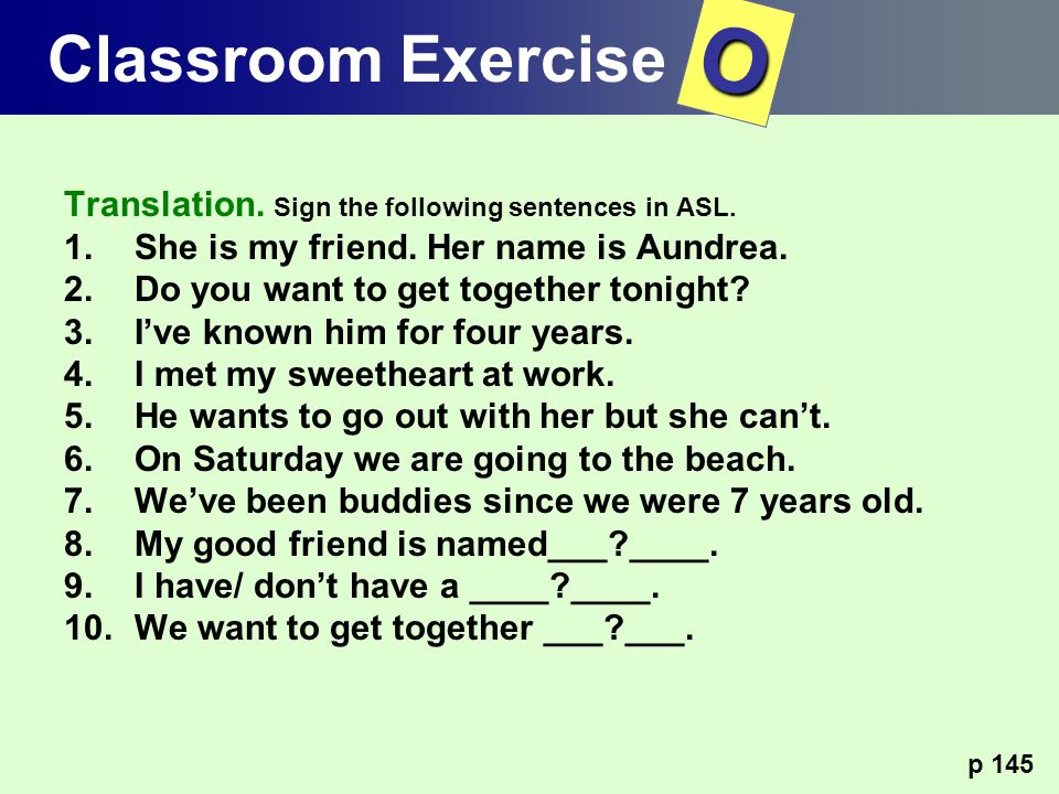 O Classroom Exercise Translation. Sign the following sentences in ASL.