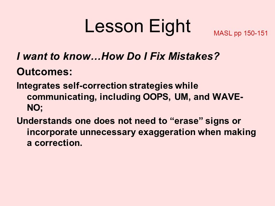 Lesson Eight I want to know…How Do I Fix Mistakes Outcomes: