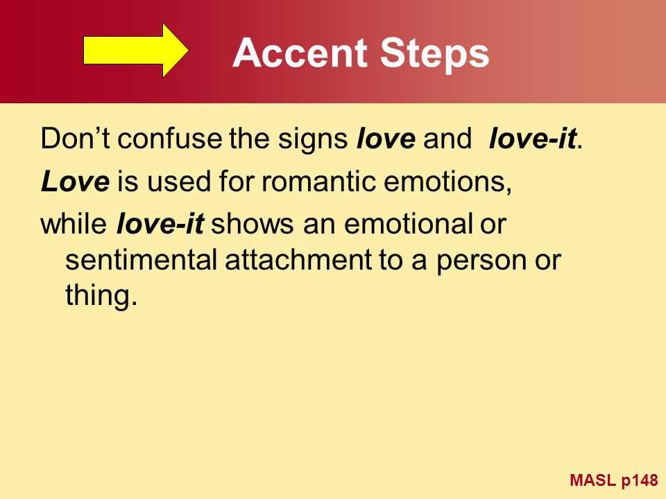 Accent Steps Don't confuse the signs love and love-it.