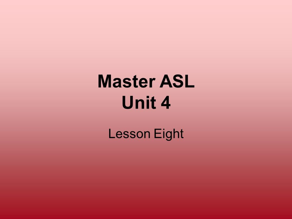 Master ASL Unit 4 Lesson Eight