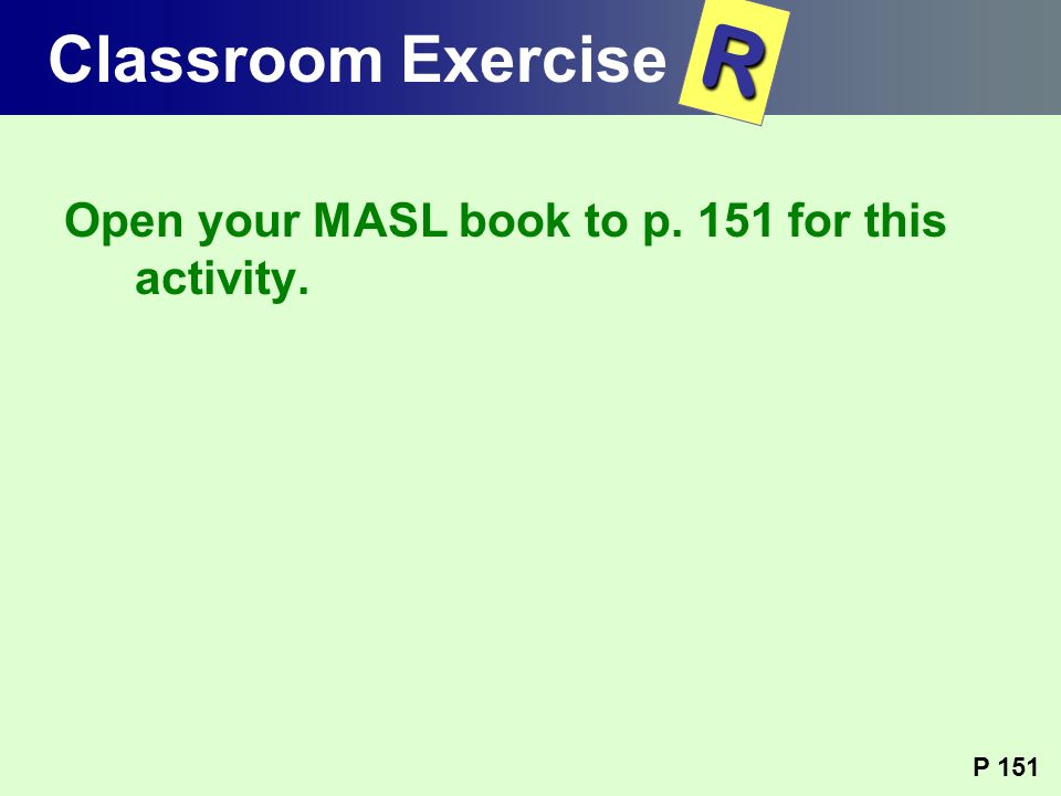 R Classroom Exercise Open your MASL book to p. 151 for this activity.
