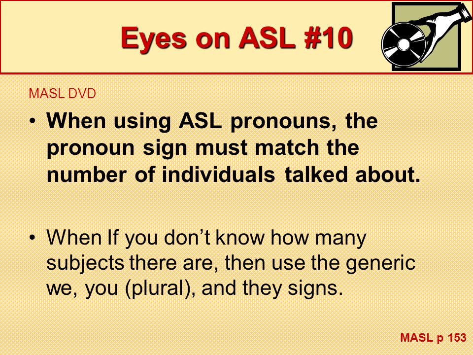 Eyes on ASL #10 MASL DVD. When using ASL pronouns, the pronoun sign must match the number of individuals talked about.