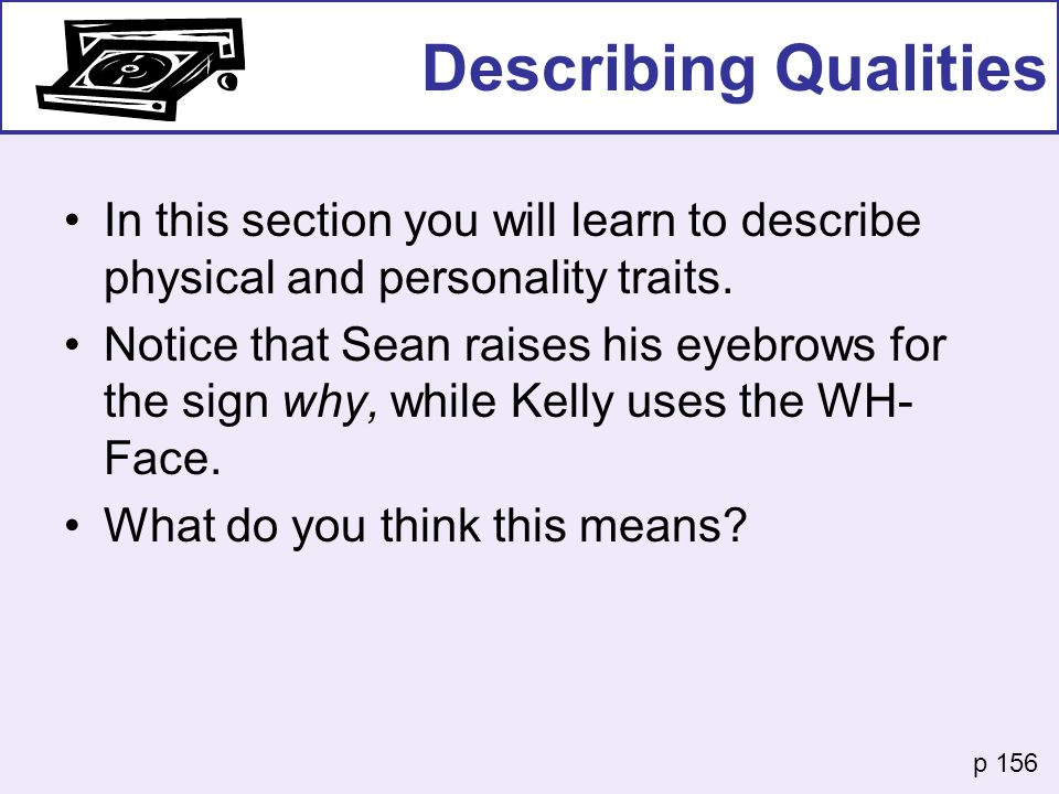 Describing Qualities In this section you will learn to describe physical and personality traits.