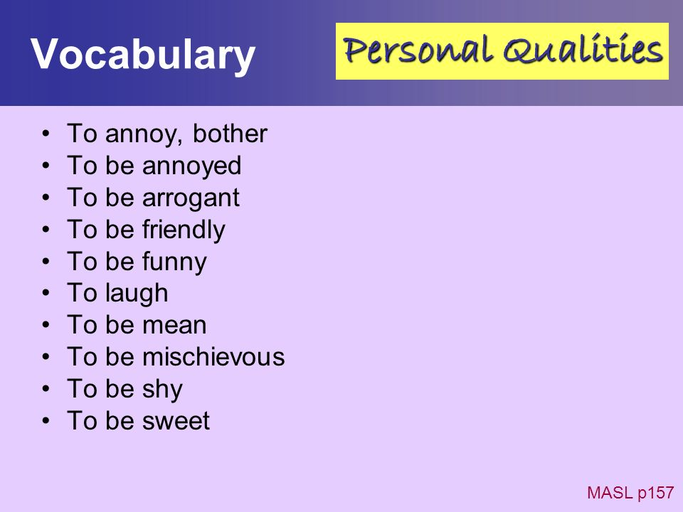Vocabulary Personal Qualities To annoy, bother To be annoyed