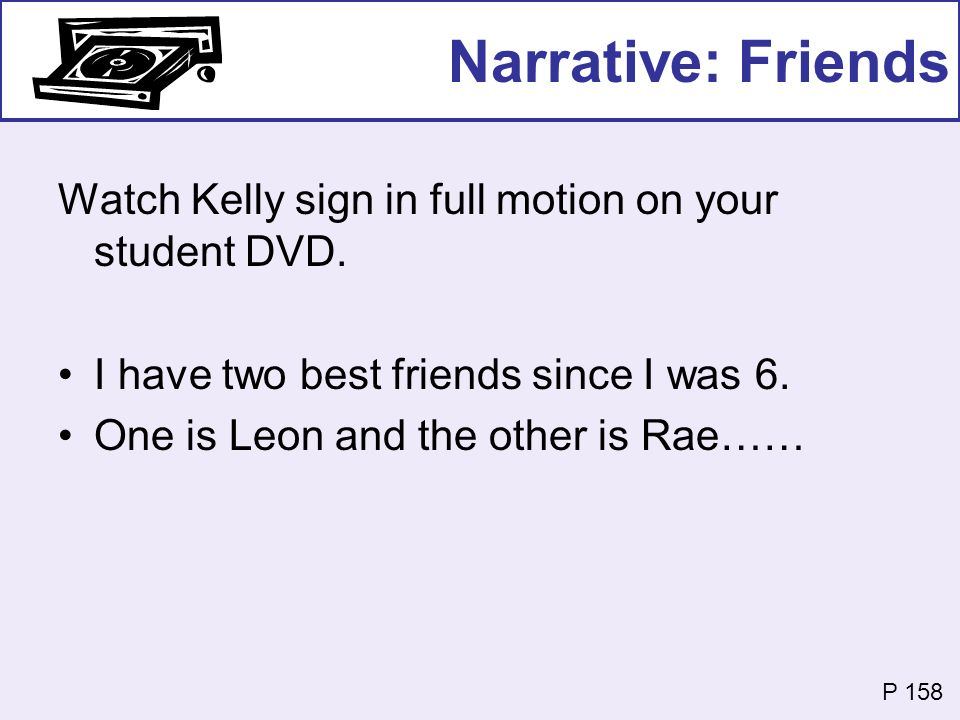 Narrative: Friends Watch Kelly sign in full motion on your student DVD. I have two best friends since I was 6.