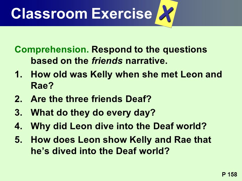 Classroom Exercise X. Comprehension. Respond to the questions based on the friends narrative. How old was Kelly when she met Leon and Rae