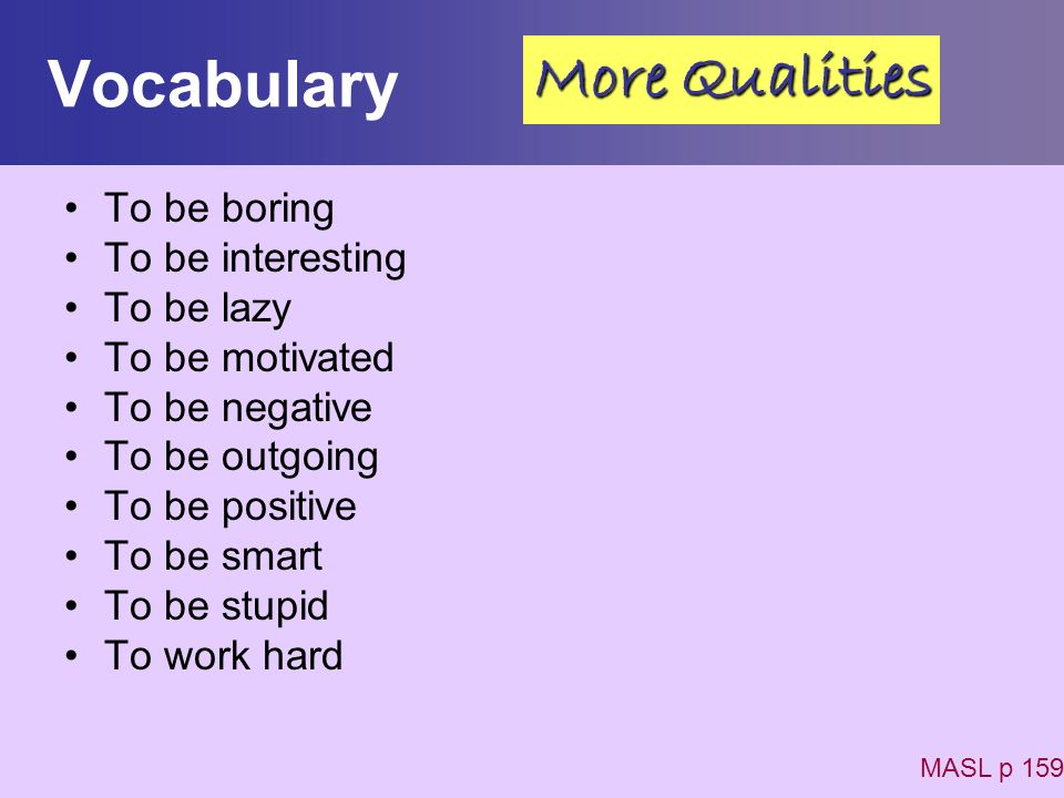 Vocabulary More Qualities To be boring To be interesting To be lazy