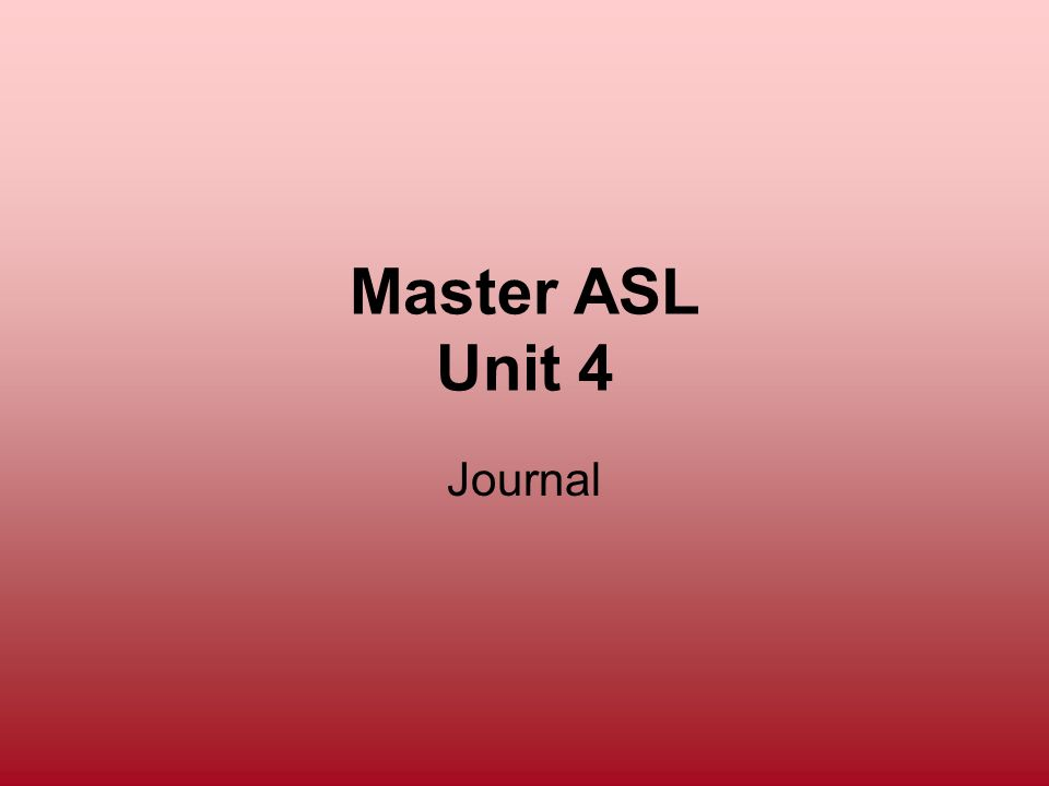 Master ASL Unit 4 Journal