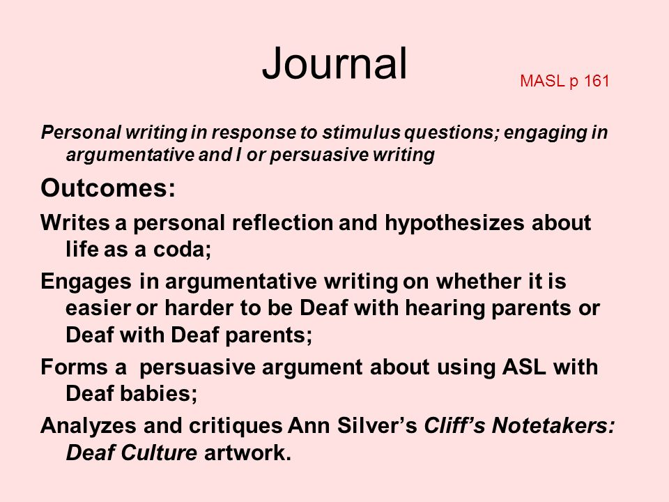 Journal MASL p 161. Personal writing in response to stimulus questions; engaging in argumentative and I or persuasive writing.