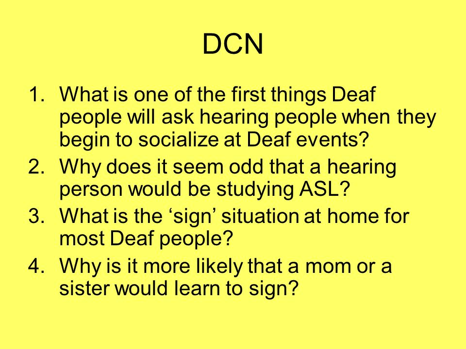 DCN What is one of the first things Deaf people will ask hearing people when they begin to socialize at Deaf events