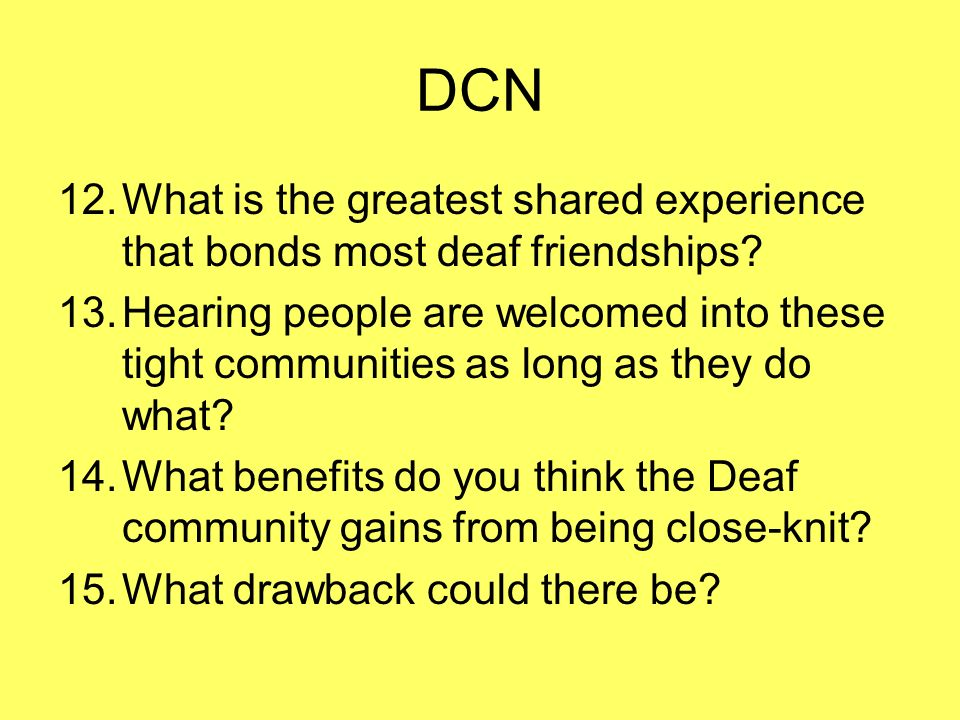 DCN What is the greatest shared experience that bonds most deaf friendships