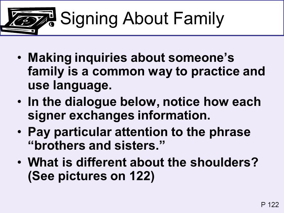 Signing About Family Making inquiries about someone's family is a common way to practice and use language.