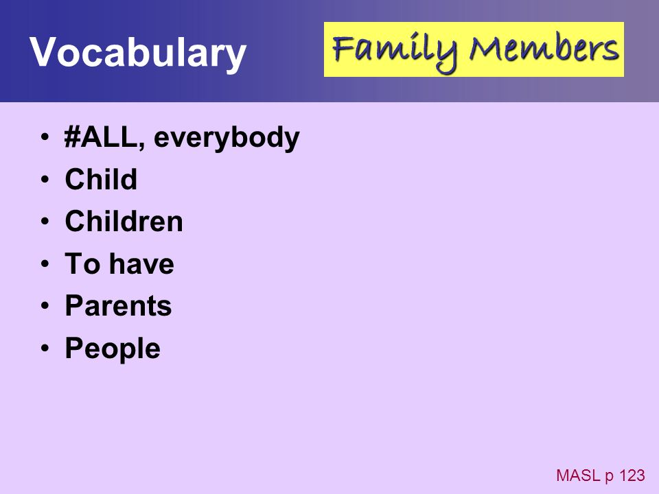 Vocabulary Family Members #ALL, everybody Child Children To have