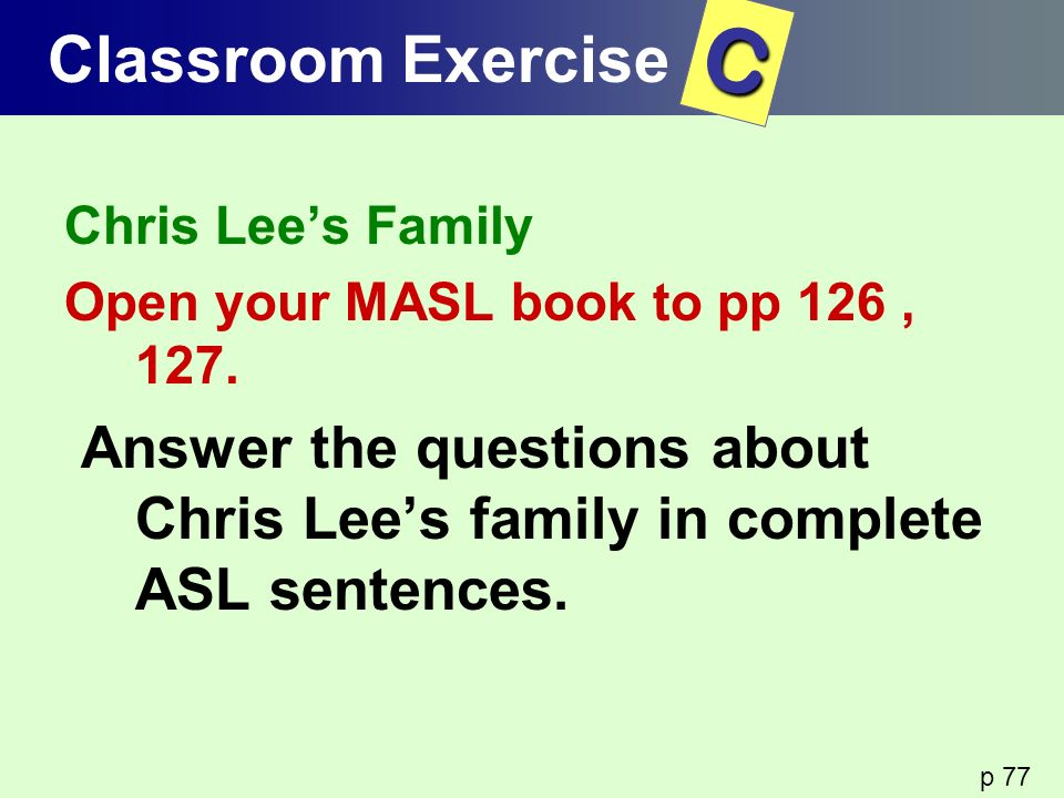 Classroom Exercise C. Chris Lee's Family. Open your MASL book to pp 126 , 127.