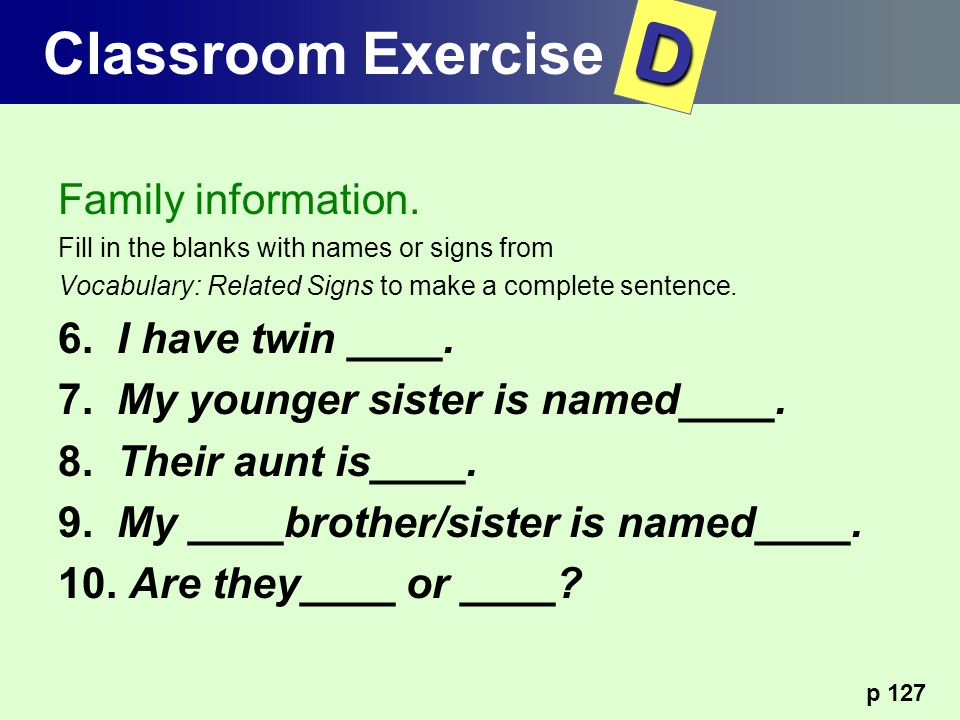 D Classroom Exercise Family information. 6. I have twin ____.