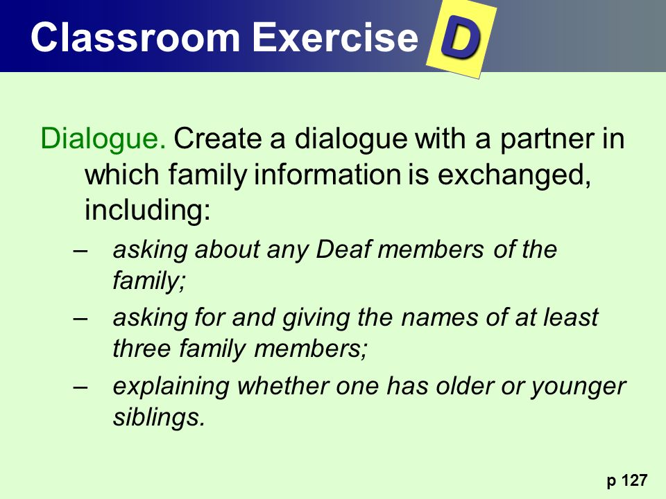 Classroom Exercise D. Dialogue. Create a dialogue with a partner in which family information is exchanged, including: