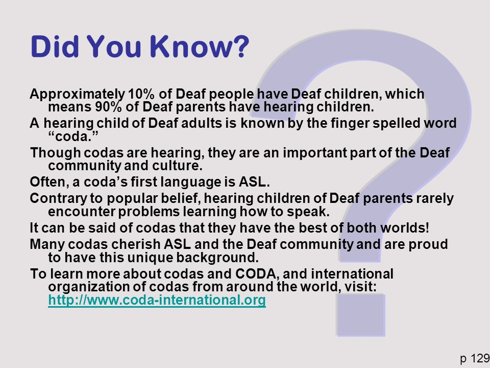 Did You Know Approximately 10% of Deaf people have Deaf children, which means 90% of Deaf parents have hearing children.