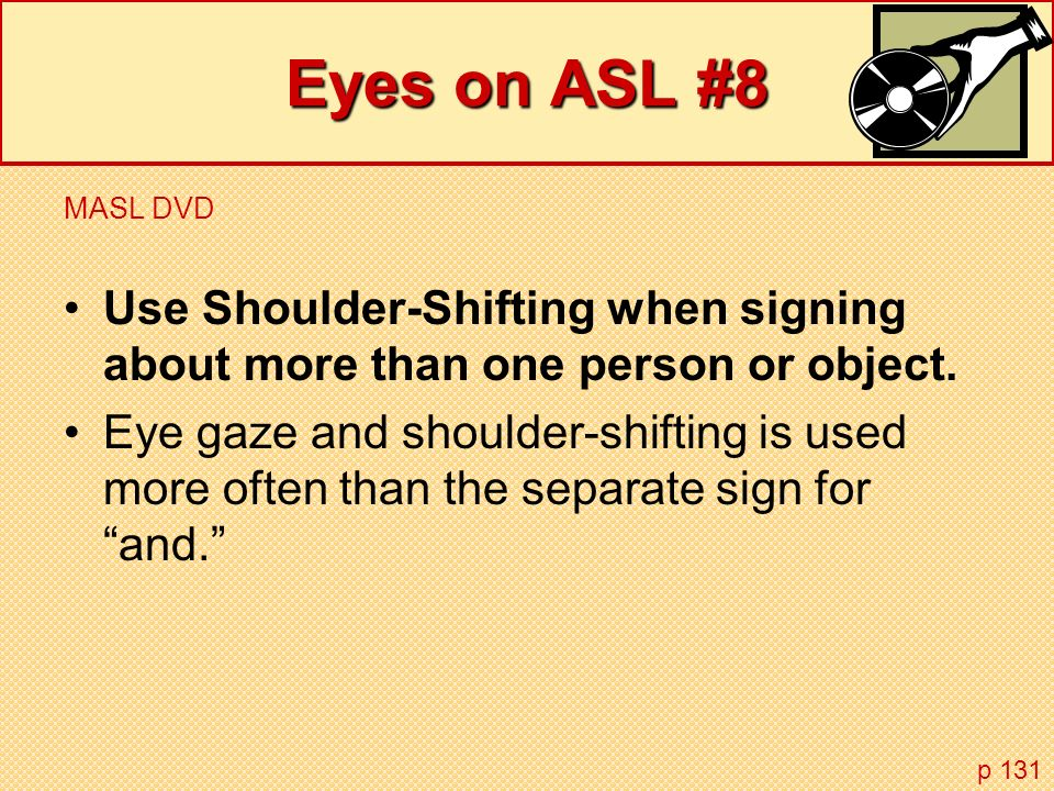 Eyes on ASL #8 MASL DVD. Use Shoulder-Shifting when signing about more than one person or object.