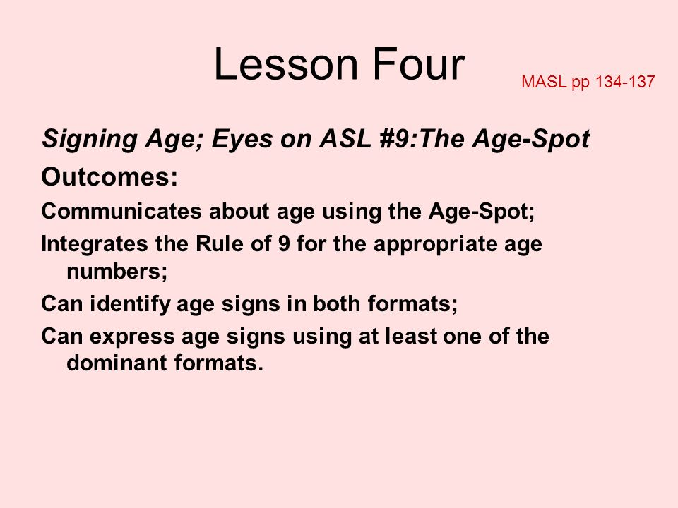 Lesson Four Signing Age; Eyes on ASL #9:The Age-Spot Outcomes: