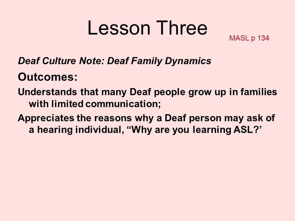 Lesson Three Outcomes: Deaf Culture Note: Deaf Family Dynamics
