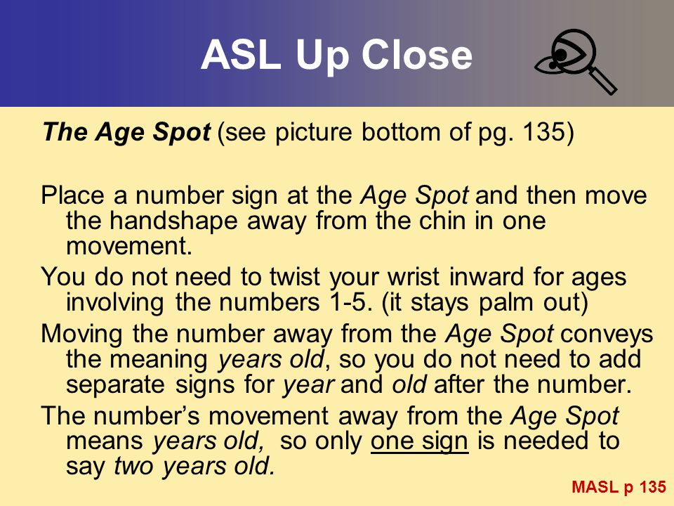 ASL Up Close The Age Spot (see picture bottom of pg. 135)