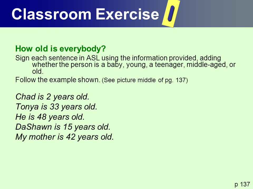 I Classroom Exercise How old is everybody Chad is 2 years old.
