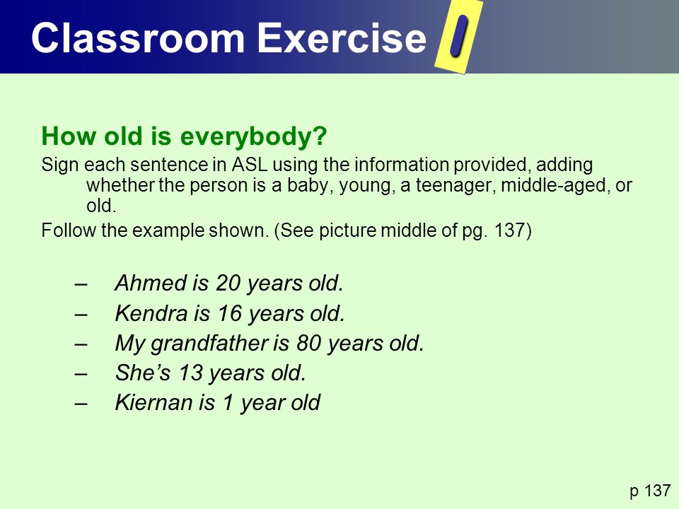 I Classroom Exercise How old is everybody Ahmed is 20 years old.