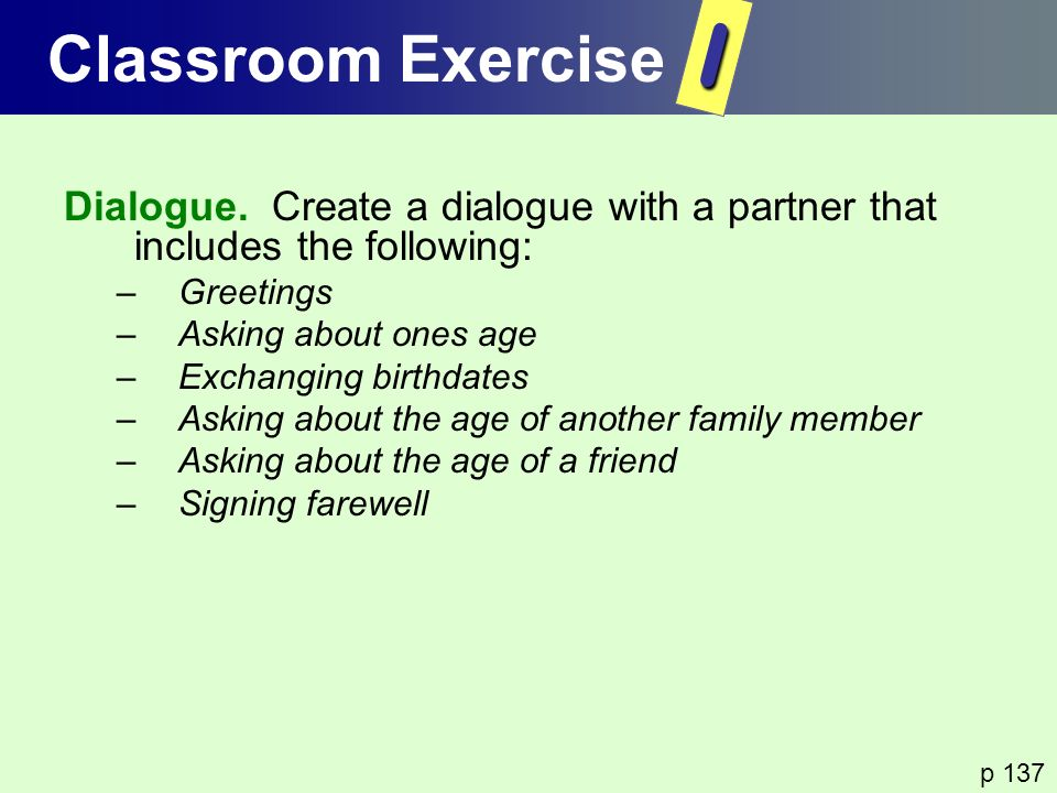 Classroom Exercise I. Dialogue. Create a dialogue with a partner that includes the following: Greetings.