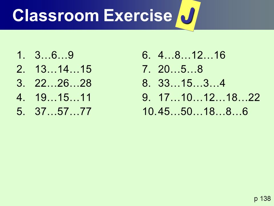 J Classroom Exercise 3…6…9 13…14…15 22…26…28 19…15…11 37…57…77