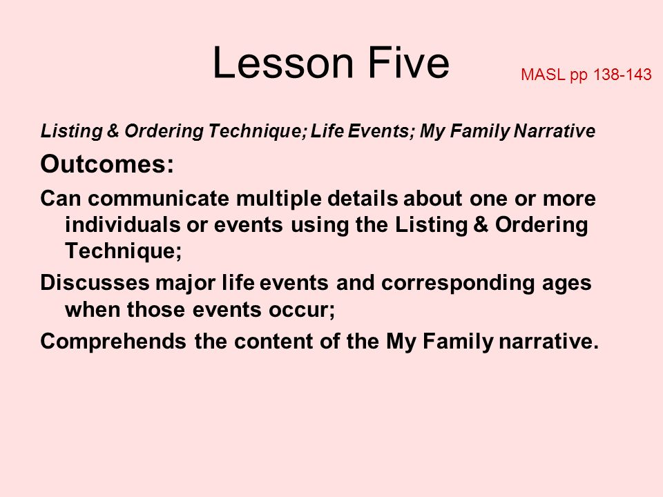 Lesson Five MASL pp 138-143. Listing & Ordering Technique; Life Events; My Family Narrative. Outcomes: