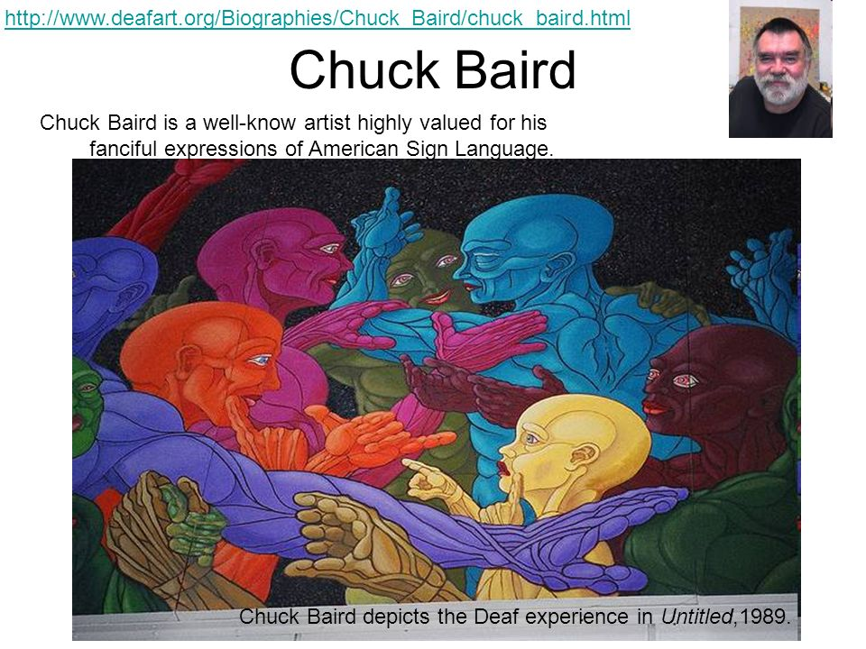 http://www.deafart.org/Biographies/Chuck_Baird/chuck_baird.html Chuck Baird. Chuck Baird is a well-know artist highly valued for his.