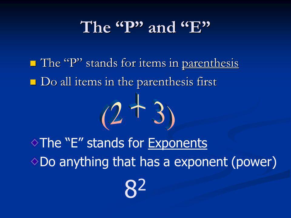 (2 + 3) 82 The P and E The P stands for items in parenthesis