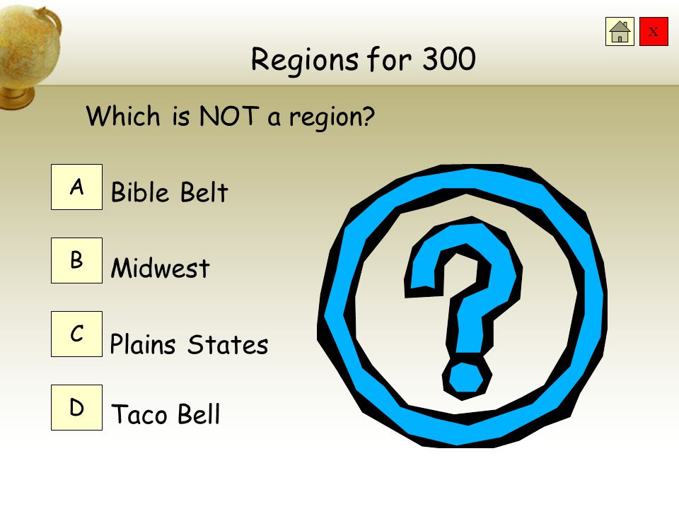 Regions for 300 Which is NOT a region Bible Belt Midwest
