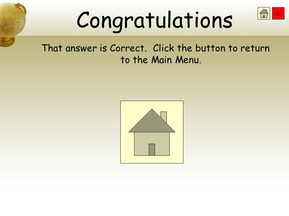 That answer is Correct. Click the button to return to the Main Menu.