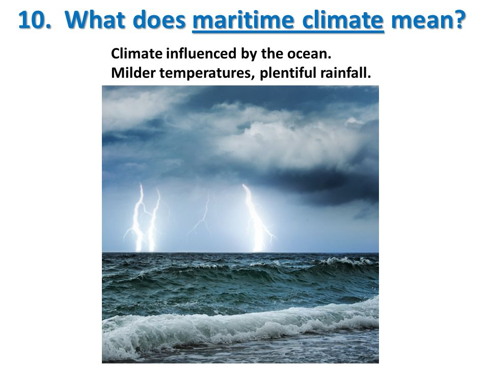 10. What does maritime climate mean