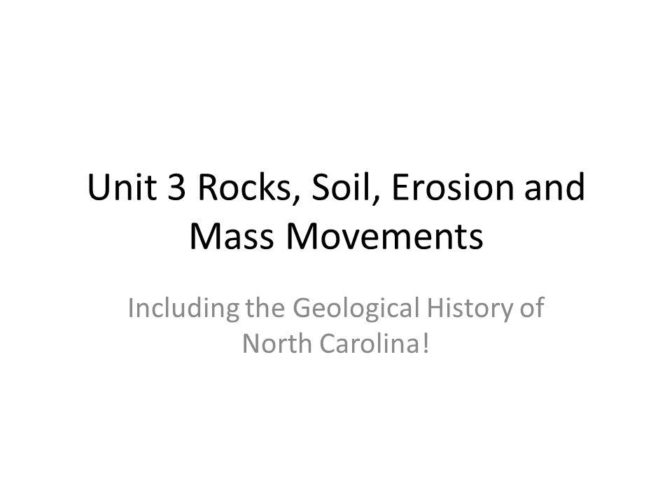 Unit 3 Rocks, Soil, Erosion and Mass Movements