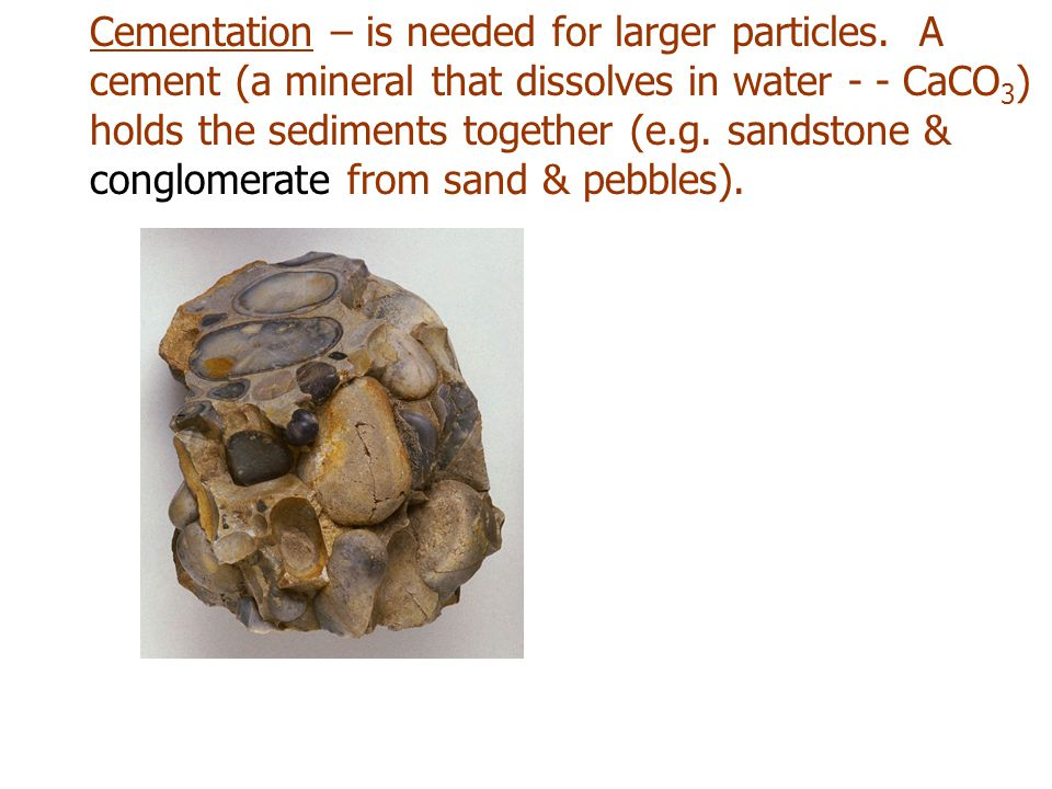 Cementation – is needed for larger particles