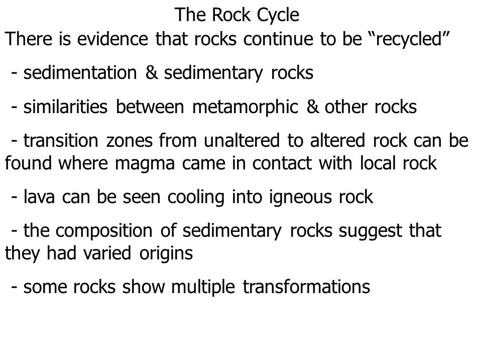 The Rock Cycle There is evidence that rocks continue to be recycled - sedimentation & sedimentary rocks.