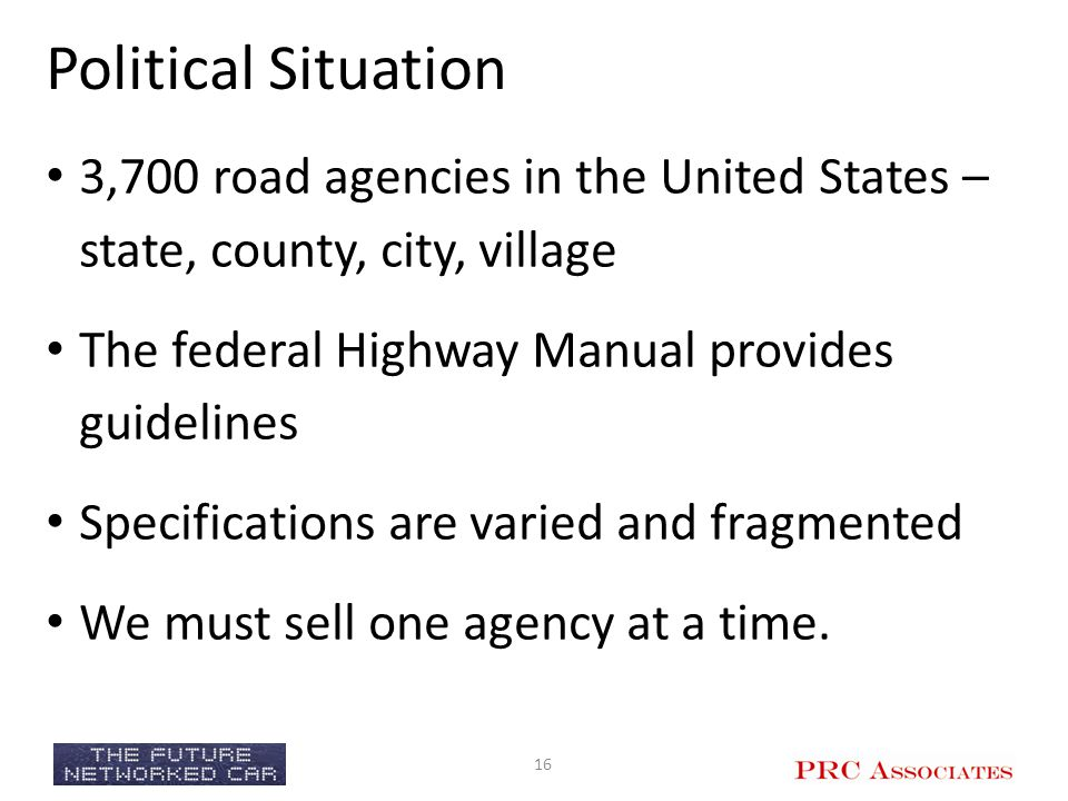 Political Situation 3,700 road agencies in the United States – state, county, city, village. The federal Highway Manual provides guidelines.