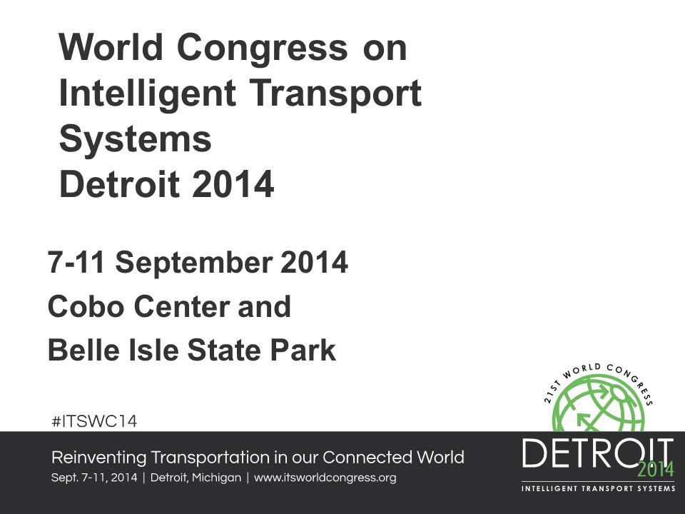 World Congress on Intelligent Transport Systems Detroit 2014