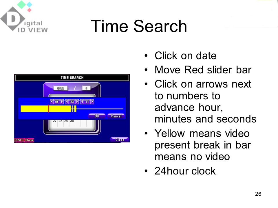 Time Search Click on date Move Red slider bar