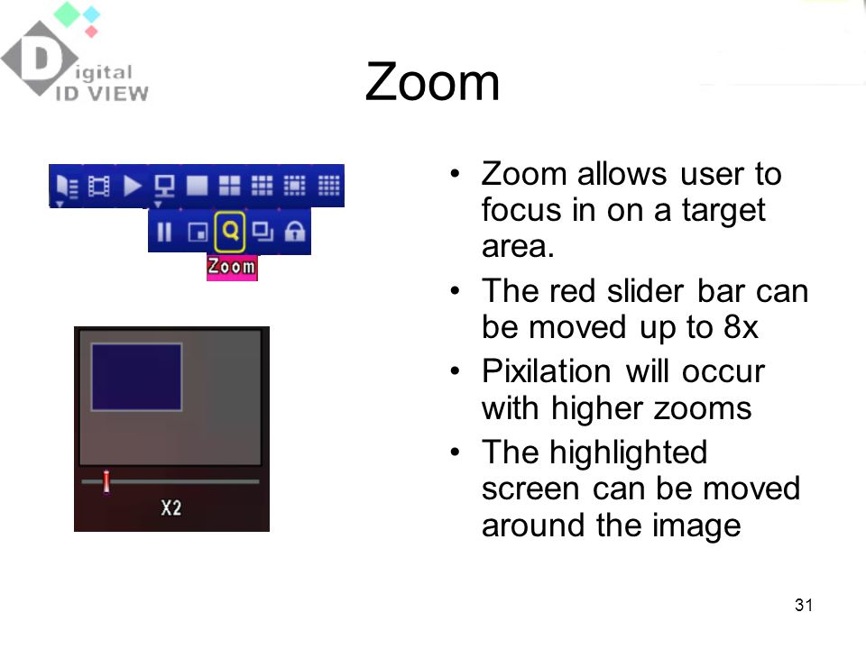 Zoom Zoom allows user to focus in on a target area.