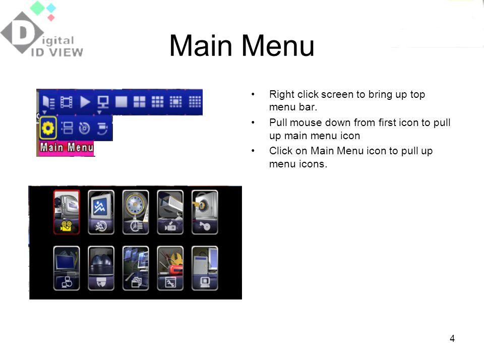 Main Menu Right click screen to bring up top menu bar.