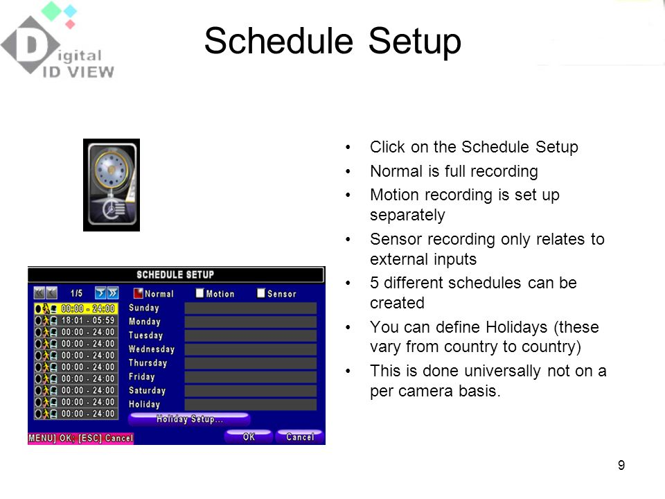Schedule Setup Click on the Schedule Setup Normal is full recording