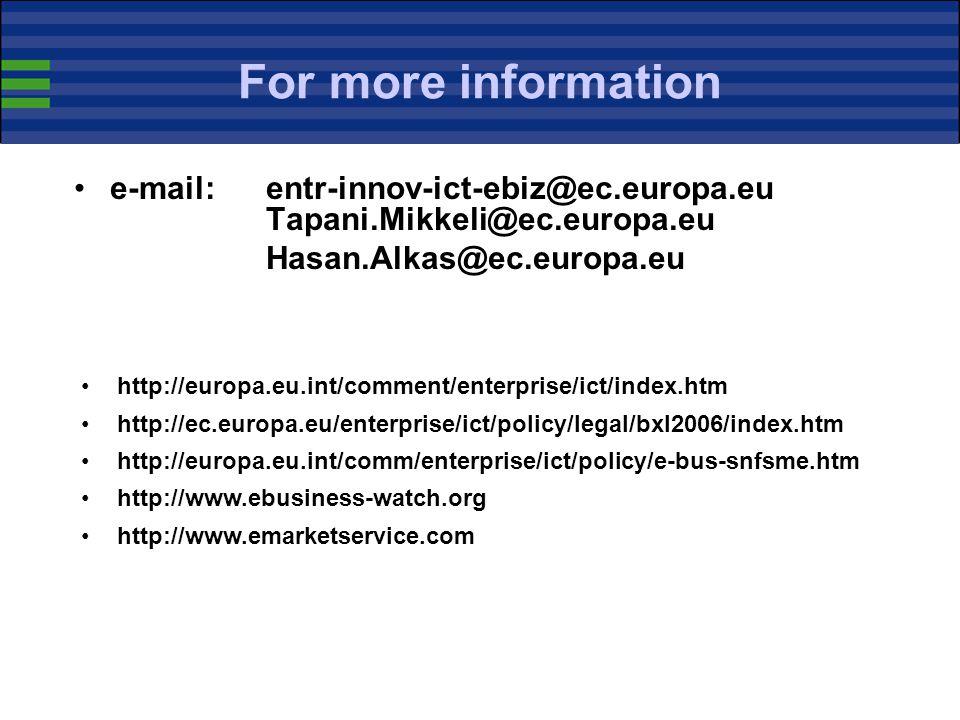 For more information e-mail: entr-innov-ict-ebiz@ec.europa.eu Tapani.Mikkeli@ec.europa.eu. Hasan.Alkas@ec.europa.eu.