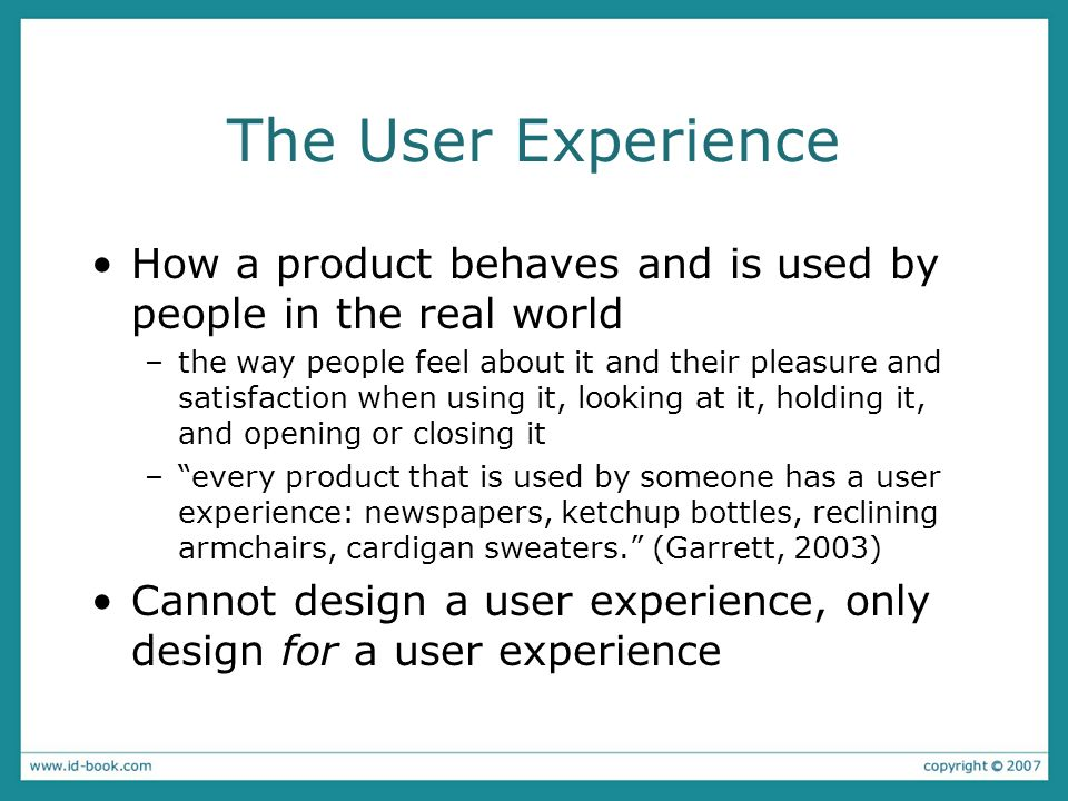 The User Experience How a product behaves and is used by people in the real world.