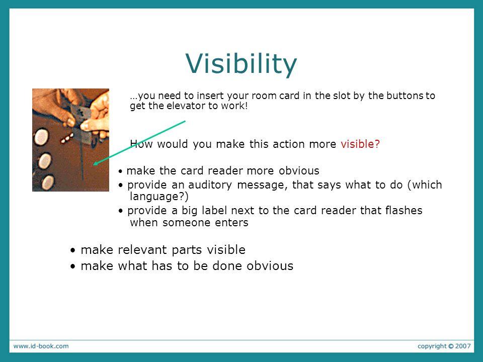 Visibility • make relevant parts visible