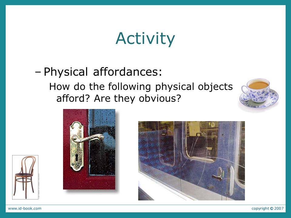 Activity Physical affordances: