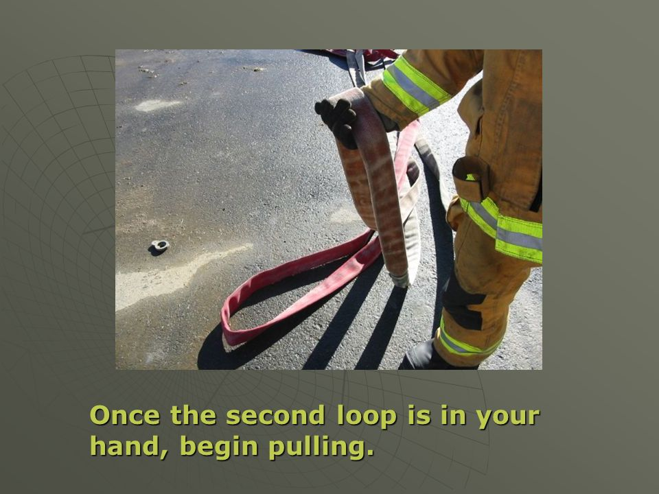 Once the second loop is in your hand, begin pulling.